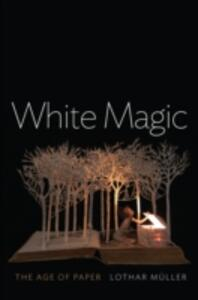 White Magic: The Age of Paper - Lothar Muller - cover