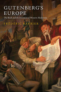 Gutenberg's Europe: The Book and the Invention of Western Modernity - Frederic Barbier - cover