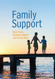 Family Support: Prevention, Early Intervention and Early Help - Nick Frost,Shaheen Abbott,Tracey Race - cover