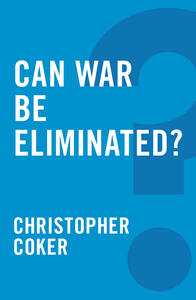 Can War be Eliminated? - Christopher Coker - cover