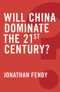 Will China Dominate the 21st Century? - Jonathan Fenby - cover