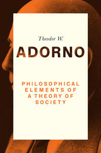 Philosophical Elements of a Theory of Society - Theodor W. Adorno - cover