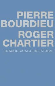 The Sociologist and the Historian - Pierre Bourdieu,Roger Chartier - cover