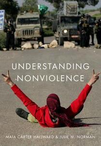 Understanding Nonviolence - Maia Carter Hallward,Julie M. Norman - cover
