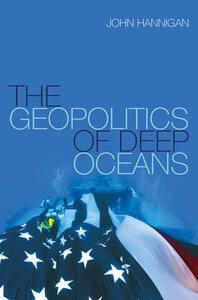 The Geopolitics of Deep Oceans - John Hannigan - cover