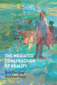 The Mediated Construction of Reality - Nick Couldry,Andreas Hepp - cover