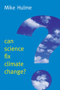Can Science Fix Climate Change?: A Case Against Climate Engineering - Mike Hulme - cover