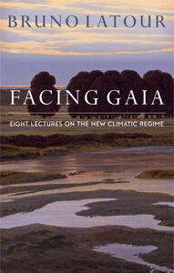 Facing Gaia: Eight Lectures on the New Climatic Regime - Bruno Latour - cover