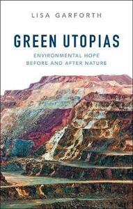 Green Utopias: Environmental Hope Before and After Nature - Lisa Garforth - cover