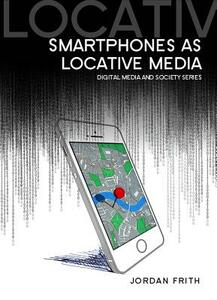 Smartphones as Locative Media - Jordan Frith - cover