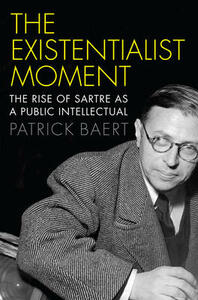 The Existentialist Moment: The Rise of Sartre as a Public Intellectual - Patrick Baert - cover