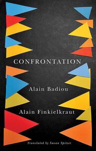 Confrontation: A Conversation with Aude Lancelin - Alain Badiou,Alain Finkielkraut - cover