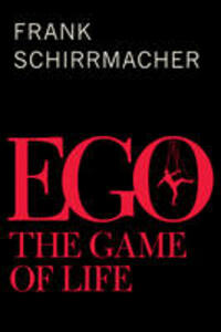 EGO: The Game of Life - Frank Schirrmacher - cover