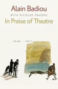 In Praise of Theatre - Alain Badiou,Nicolas Truong - cover