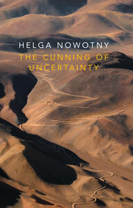 The Cunning of Uncertainty - Helga Nowotny - cover