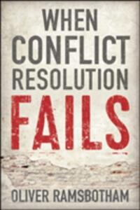 When Conflict Resolution Fails: An Alternative to Negotiation and Dialogue: Engaging Radical Disagreement in Intractable Conflicts - Oliver Ramsbotham - cover