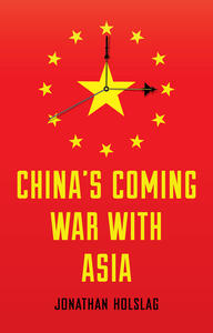 China's Coming War with Asia - Jonathan Holslag - cover