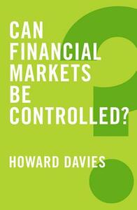 Can Financial Markets be Controlled? - Howard Davies - cover
