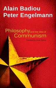 Philosophy and the Idea of Communism: Alain Badiou in conversation with Peter Engelmann - Alain Badiou,Peter Engelmann - cover