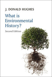 What is Environmental History? - J. Donald Hughes - cover