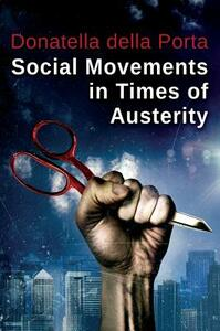 Social Movements in Times of Austerity: Bringing Capitalism Back Into Protest Analysis - Donatella Della Porta - cover
