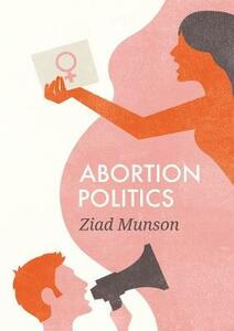 Abortion Politics - Ziad Munson - cover
