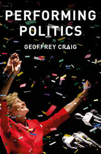 Performing Politics: Media Interviews, Debates and Press Conferences - Geoffrey Craig - cover