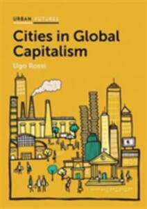 Cities in Global Capitalism - Ugo Rossi - cover