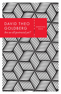 Are We All Postracial Yet? - David Theo Goldberg - cover
