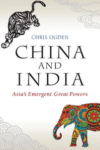 China and India: Asia's Emergent Great Powers - Chris Ogden - cover