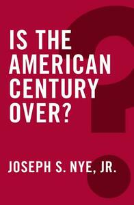 Is the American Century Over? - Joseph S. Nye - cover