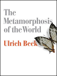 The Metamorphosis of the World: How Climate Change is Transforming Our Concept of the World - Ulrich Beck - cover