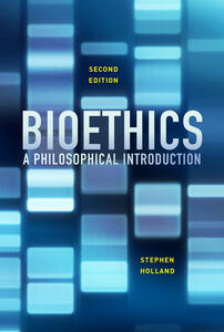 Bioethics: A Philosophical Introduction - Stephen Holland - cover