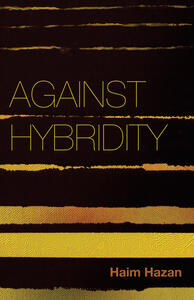 Against Hybridity: Social Impasses in a Globalizing World - Haim Hazan - cover