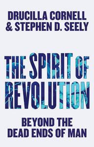 The Spirit of Revolution: Beyond the Dead Ends of Man - Drucilla Cornell,Stephen D. Seely - cover