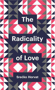 The Radicality of Love - Srecko Horvat - cover