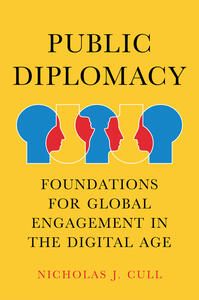 Public Diplomacy, Foundations for Global Engagement in the Digital Age - Nicholas Cull - cover