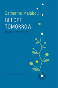 Before Tomorrow: Epigenesis and Rationality - Catherine Malabou - cover