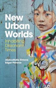 New Urban Worlds: Inhabiting Dissonant Times - AbdouMaliq Simone,Edgar Pieterse - cover