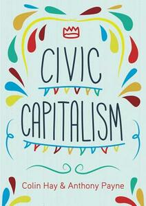 Civic Capitalism - Colin Hay,Anthony Payne - cover