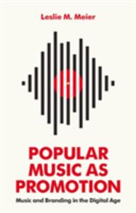 Popular Music as Promotion: Music and Branding in the Digital Age - Leslie Meier - cover