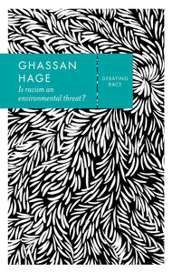 Is Racism an Environmental Threat? - Ghassan Hage - cover