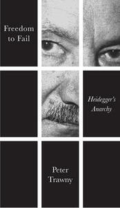 Freedom to Fail: Heidegger's Anarchy - Peter Trawny - cover