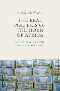 The Real Politics of the Horn of Africa: Money, War and the Business of Power - Alex de Waal - cover