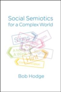 Social Semiotics for a Complex World: Analysing Language and Social Meaning - Bob Hodge - cover
