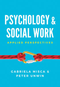Psychology and Social Work: Applied Perspectives - Gabriela Misca,Peter Unwin - cover