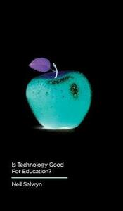 Is Technology Good for Education? - Neil Selwyn - cover