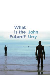 What is the Future? - John Urry - cover