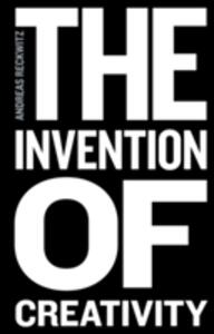 The Invention of Creativity: Modern Society and the Culture of the New - Andreas Reckwitz - cover