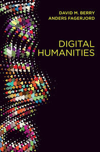 Digital Humanities: Knowledge and Critique in a Digital Age - David M. Berry,Anders Fagerjord - cover